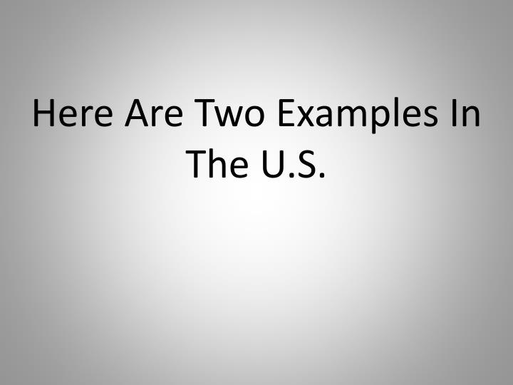 Here Are Two Examples In The U.S.