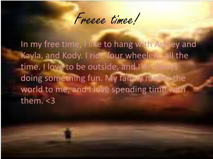 Freeee timee!