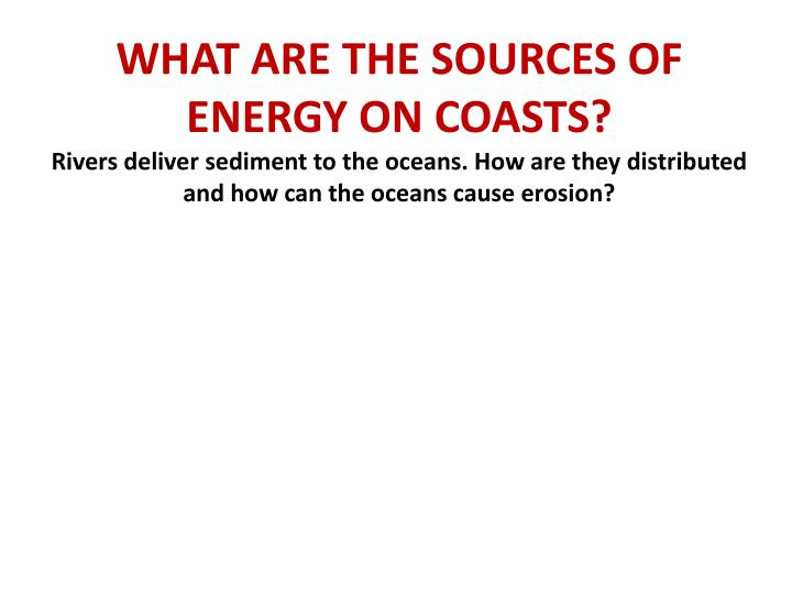 WHAT ARE THE SOURCES OF ENERGY ON COASTS?