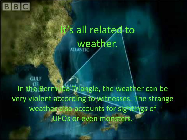 It's all related to weather.