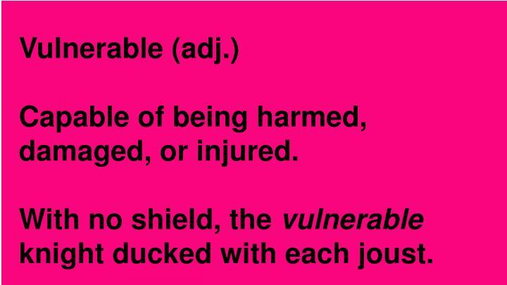 Vulnerable (adj.)