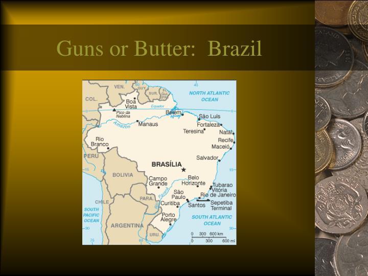Guns or Butter:  Brazil
