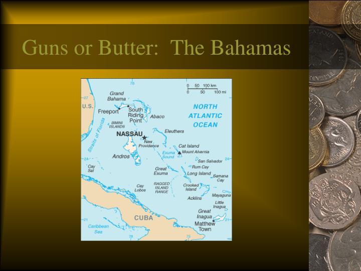 Guns or Butter:  The Bahamas