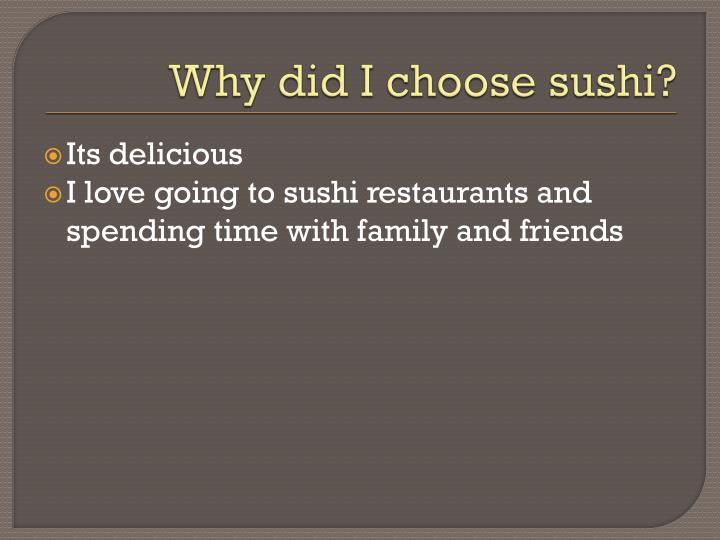Why did I choose sushi?