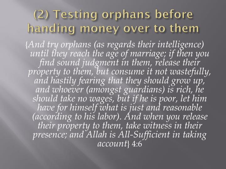 (2) Testing orphans before handing money over to them