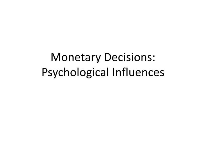 Monetary Decisions: Psychological Influences