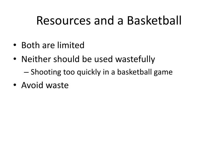 Resources and a Basketball