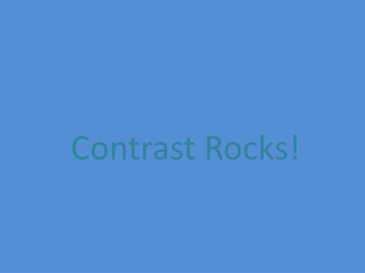 Contrast Rocks!