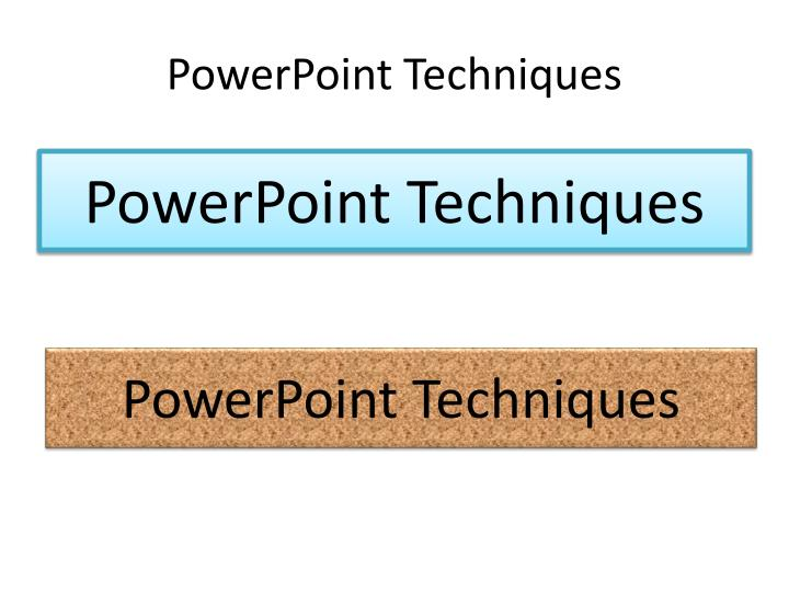 PowerPoint Techniques