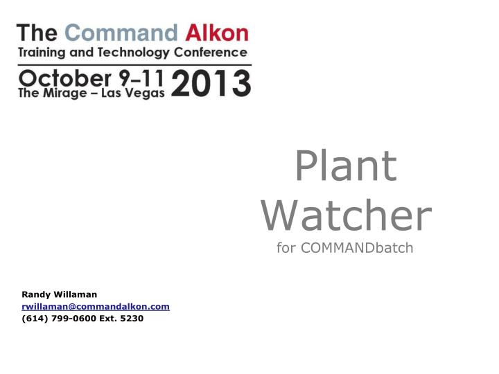 Plant watcher for commandbatch