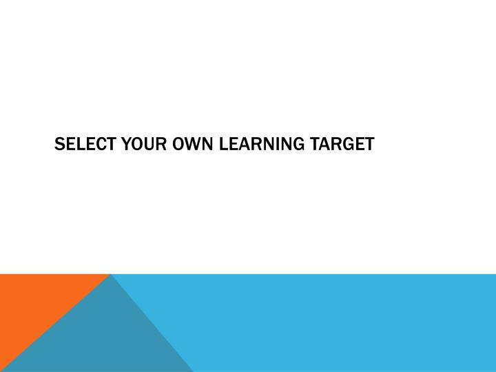 Select your own learning target