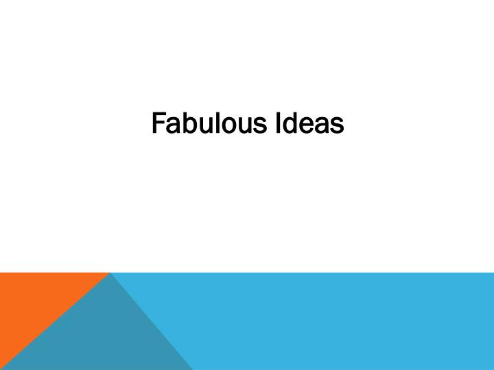 Fabulous Ideas