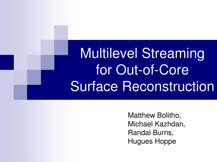 Multilevel streaming for out of core surface reconstruction