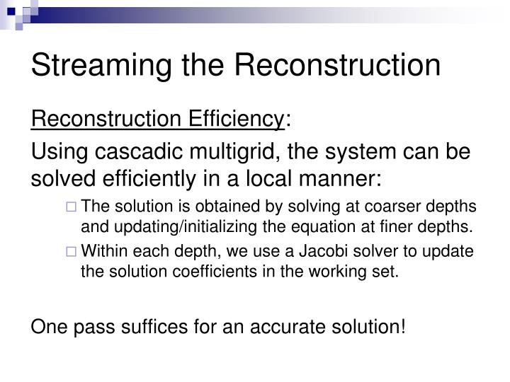 Streaming the Reconstruction