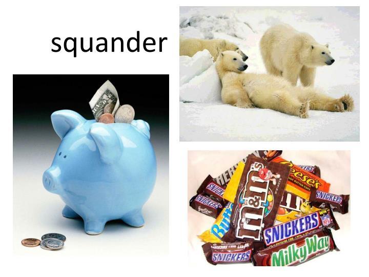 squander