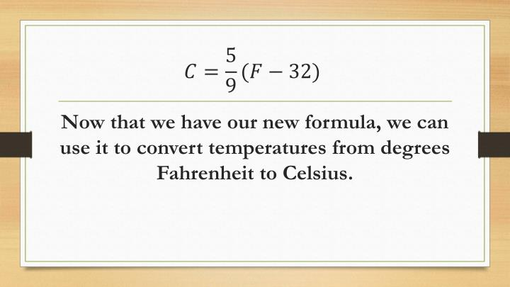 Now that we have our new formula, we can use it to convert temperatures