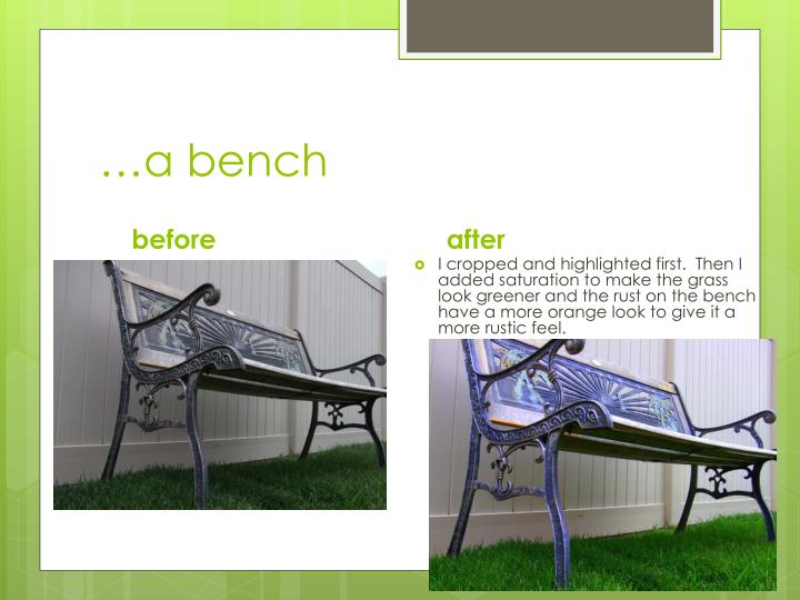 …a bench