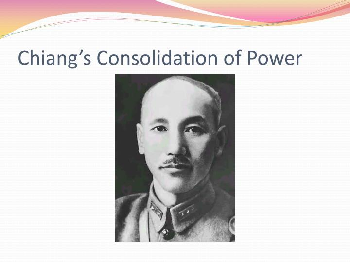 Chiang s consolidation of power