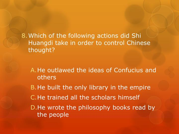 Which of the following actions did Shi Huangdi take in order to control Chinese thought?