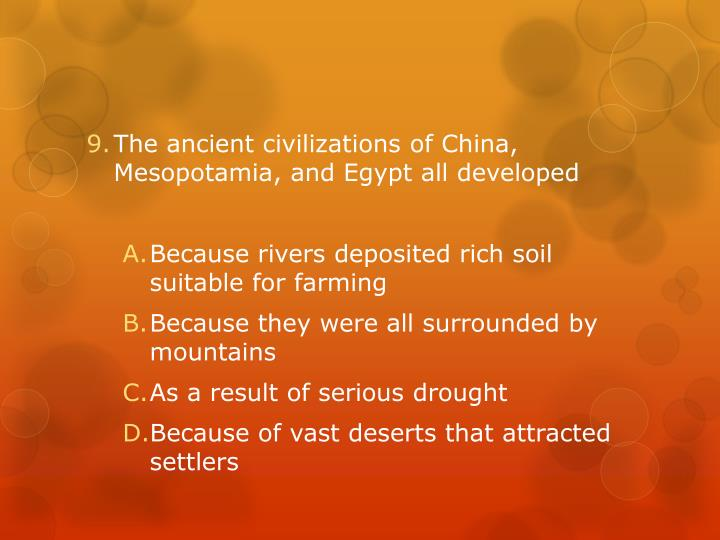 The ancient civilizations of China, Mesopotamia, and Egypt all developed