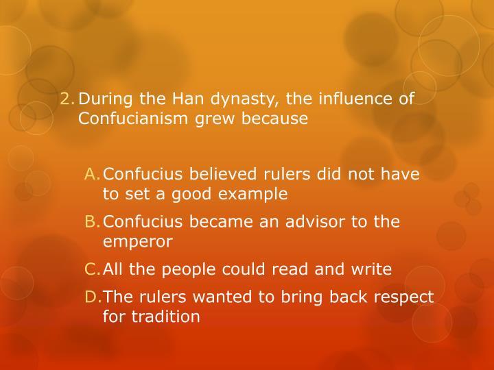During the Han dynasty, the influence of Confucianism grew because