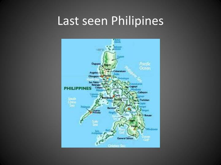 Last seen philipines