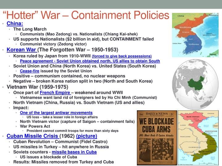 policies of containment The containment policy was the us approach to containing, or preventing, the  spread of communism after world war ii the idea was to make other countries.