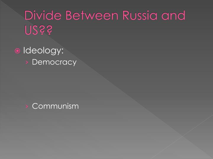 Divide between russia and us
