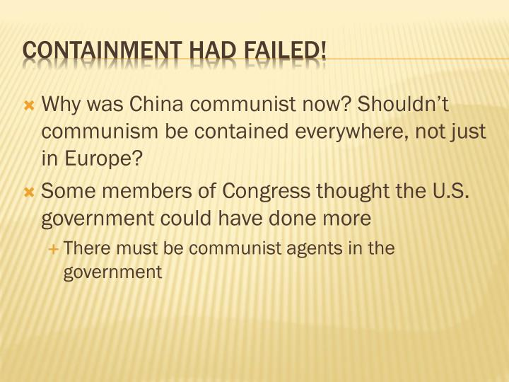 Why was China communist now? Shouldn't communism be contained everywhere, not just in Europe?