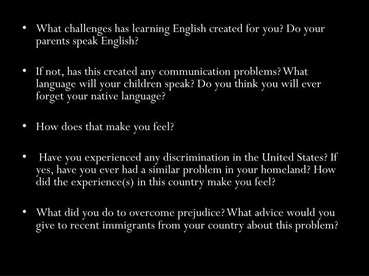 What challenges has learning English created for you? Do your parents speak English?