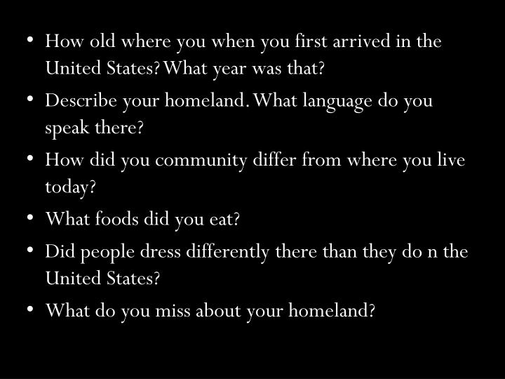 How old where you when you first arrived in the United States? What year was that?