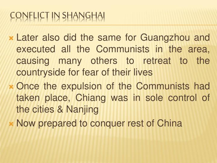 Later also did the same for Guangzhou and executed all the Communists in the area, causing many others to retreat to the countryside for fear of their lives