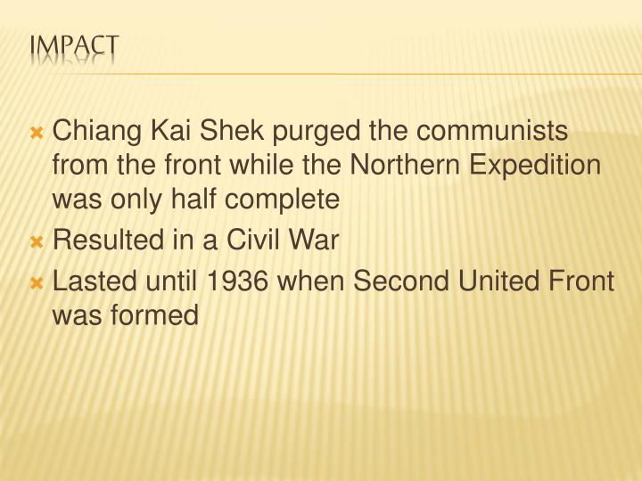 Chiang Kai Shek purged the communists from the front while the Northern Expedition was only half complete