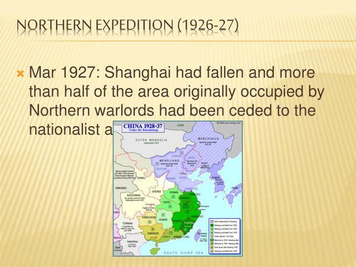 Mar 1927: Shanghai had fallen and more than half of the area originally occupied by Northern warlords had been ceded to the nationalist army