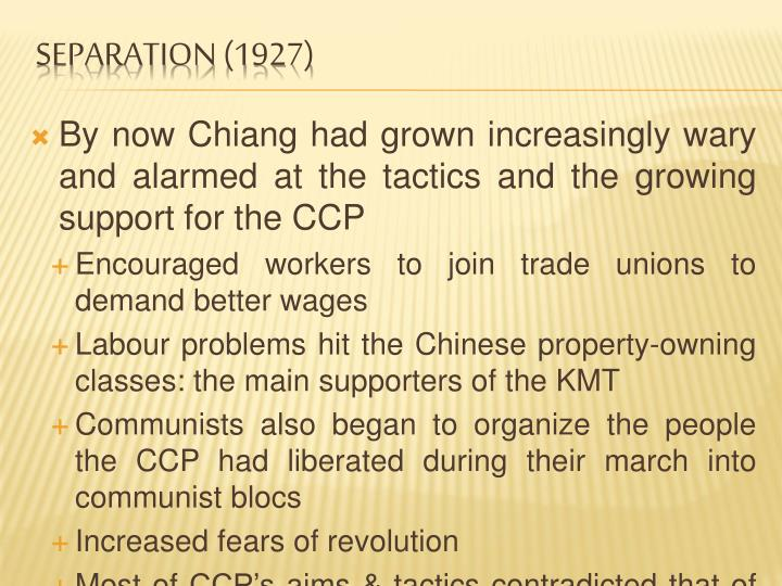 By now Chiang had grown increasingly wary and alarmed at the tactics and the growing support for the CCP