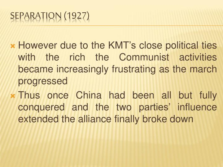 However due to the KMT's close political ties with the rich the Communist activities became increasingly frustrating as the march progressed
