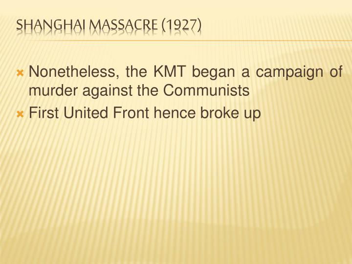 Nonetheless, the KMT began a campaign of murder against the Communists