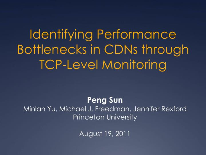 Identifying performance bottlenecks in cdns through tcp level monitoring