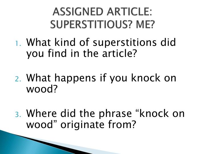 ASSIGNED ARTICLE: SUPERSTITIOUS? ME?