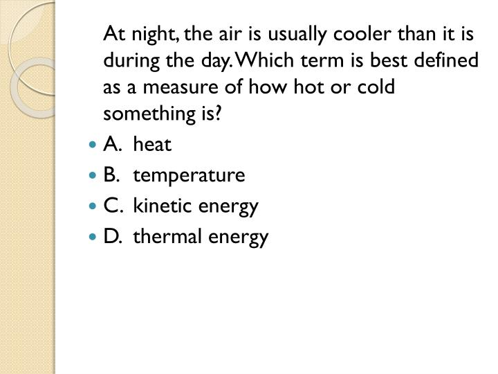 At night, the air is usually cooler than it is during the day. Which term is best defined as