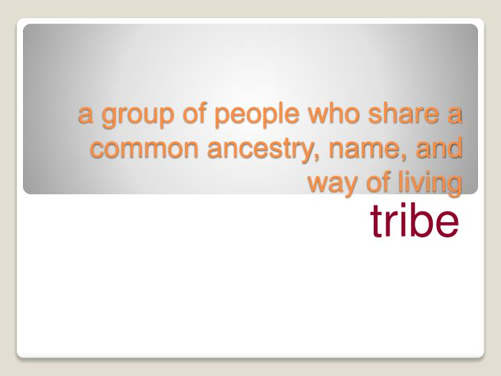 a group of people who share a common ancestry, name, and way of living