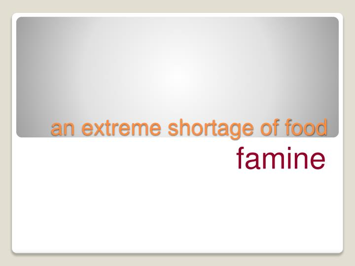 an extreme shortage of food