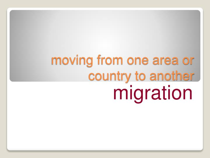 moving from one area or country to another