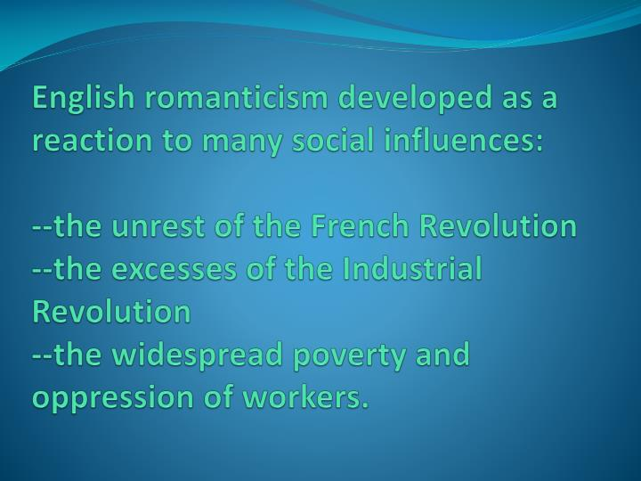 English romanticism developed as a reaction to many social influences: