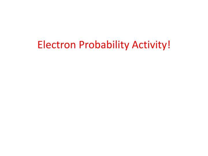 Electron Probability Activity!