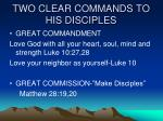 two clear commands to his disciples