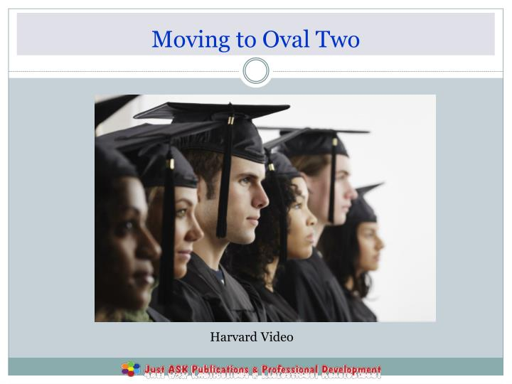Moving to Oval Two