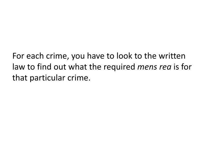 For each crime, you have to look to the written law to find out what the required