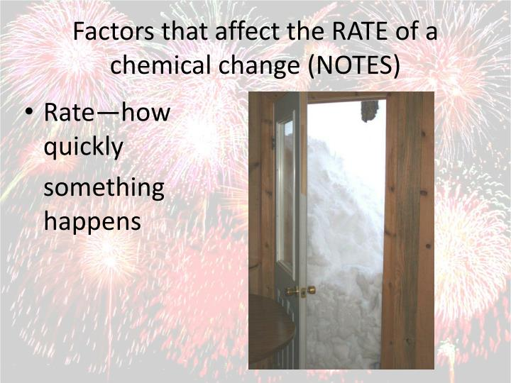 Factors that affect the RATE of a chemical change (NOTES)