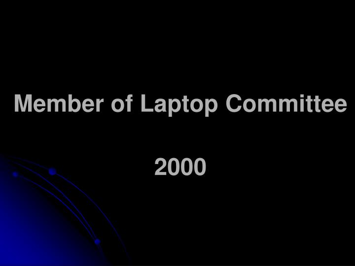 Member of Laptop Committee